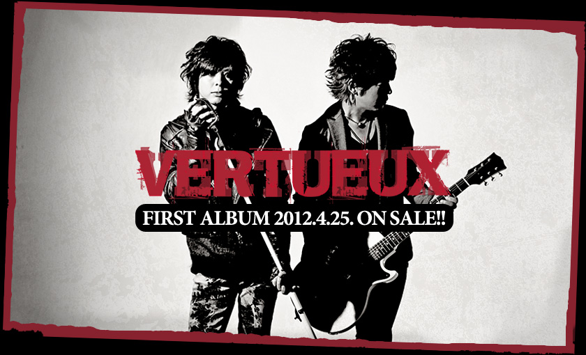VERTUEUX(ヴェルトゥー) First Album 2012.4.25 ON SALE!!